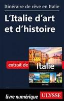 Itinéraires de rêve en Italie - L'Italie d'art et d'histoire