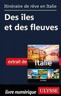 Itinéraires de rêve en Italie - Des îles et des fleuves