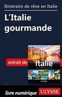 Itinéraires de rêve en Italie - L'Italie gourmande