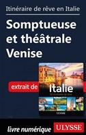 Itinéraire de rêve en Italie-Somptueuse et théâtrale Venise