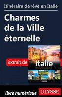 Itinéraire de rêve en Italie- Charmes de la Ville éternelle