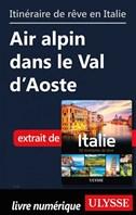 Itinéraire de rêve en Italie- Air alpin dans le Val d'Aoste