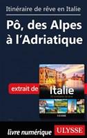 Itinéraire de rêve en Italie - Pô, des Alpes à l'Adriatique