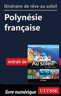 Itinéraire de rêve au soleil - Polynésie française