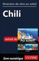 Itinéraire de rêve au soleil - Chili