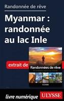 Randonnée de rêve - Myanmar : randonnée au lac Inle
