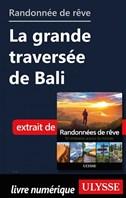 Randonnée de rêve - La grande traversée de Bali