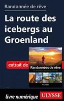 Randonnée de rêve - La route des icebergs au Groenland