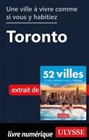 Une ville à vivre comme si vous y habitiez - Toronto