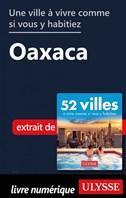 Une ville à vivre comme si vous y habitiez - Oaxaca