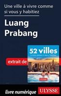 Une ville à vivre comme si vous y habitiez - Luang Prabang