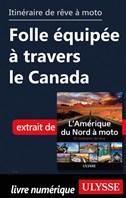 itinéraire de rêve à moto Folle équipée à travers le Canada