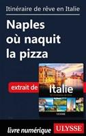 Itinéraire de rêve en Italie - Naples où naquit la pizza