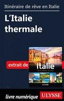 Itinéraire de rêve en Italie - L'Italie thermale