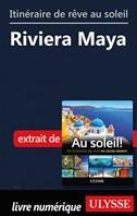 Itinéraire de rêve au soleil - Riviera Maya