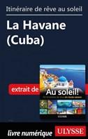 Itinéraire de rêve au soleil - La Havane (Cuba)