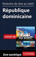 Itinéraire de rêve au soleil - République dominicaine