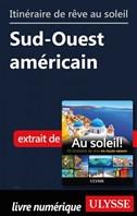 Itinéraire de rêve au soleil - Sud-Ouest américain