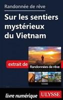 Randonnée de rêve - Sur les sentiers mystérieux du Vietnam