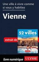 Une ville à vivre comme si vous y habitiez - Vienne