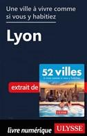 Une ville à vivre comme si vous y habitiez - Lyon