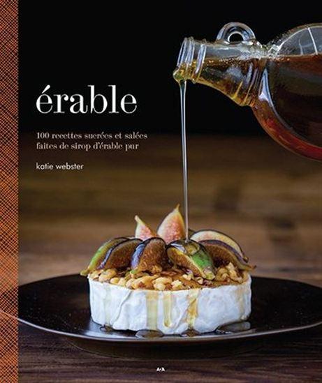 Érable: 100 recettes sucrées et salées faites de sirop d'érable pur