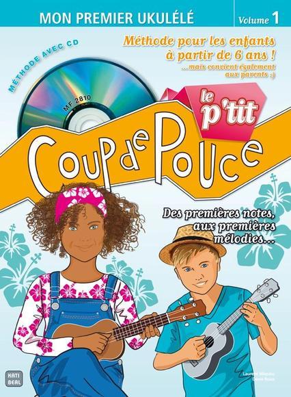 Le P'tit Coup De Pouce - Mon Premier Ukulélé, Vol. 1 + CD