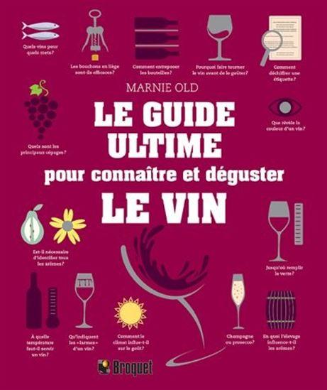 Guide ultime pour connaître et déguster le vin(Le)