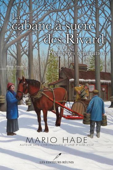Cabane à sucre des Rivard(La) T.01 Premières générations