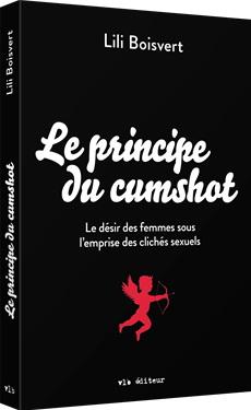 Principe du cumshot : le désir des femmes sous l'emprise des clichés sexuels(Le)
