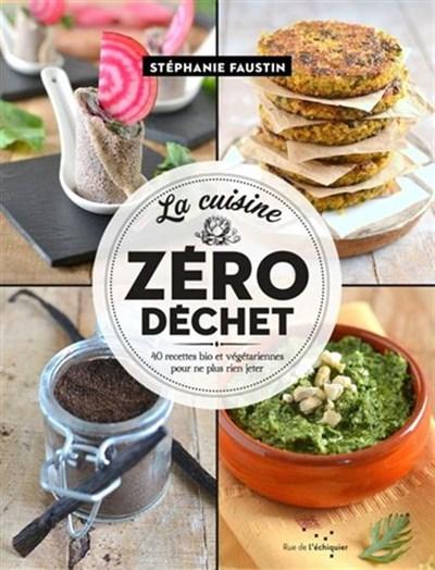 Cuisine Zero Dechet 40 Recettes Bio Et Vegetariennes Pour Ne