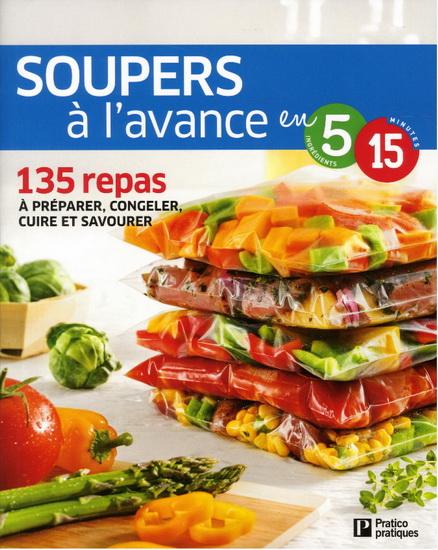 Soupers à l'avance en 5 ingrédients, 15 Minutes : 135 repas à préparer, congeler, cuire et savourer