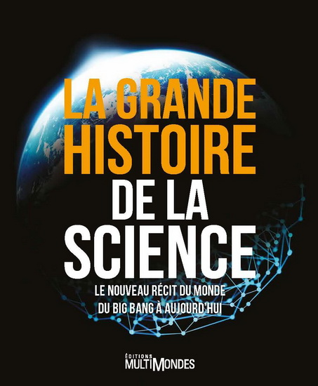 Grande histoire de la science : le nouveau récit du Big Bang à aujourd'hui(La)
