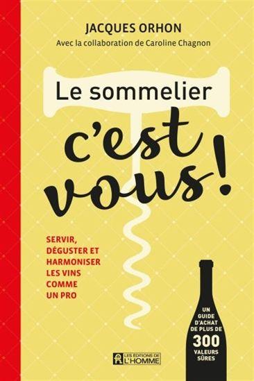 Sommelier, c'est vous ! : servir, déguster et harmoniser les vins comme un pro(Le)