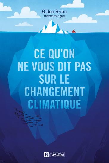 Ce qu'on ne vous dit pas sur les changements climatiques
