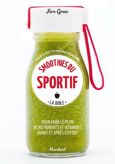 Sport smoothies : la bible : plus de 65 recettes pour booster son corps