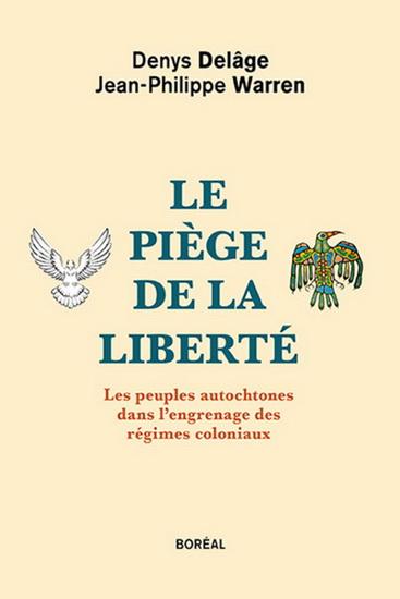 Piège de la liberté : les peuples autochtones dans l'engrenage des régimes coloniaux(Le)