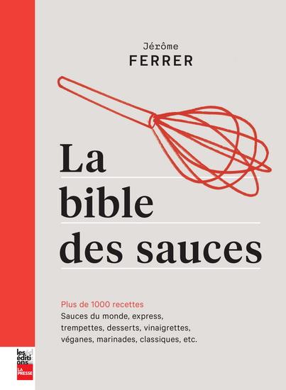 Bible des sauces : plus de 1000 recettes : sauces du monde, express, légères, trempettes, desserts, vinaigrettes, véganes, marinades, classiques, etc.(La)