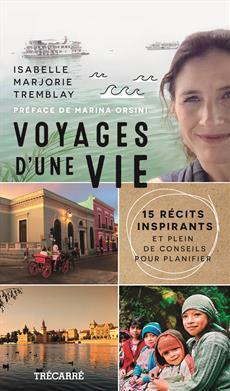 Voyages d'une vie : 15 récits inspirants et plein de conseils pour planifier