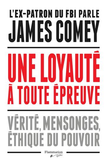 Une loyauté à toute épreuve : vérité, mensonges, éthique du pouvoir