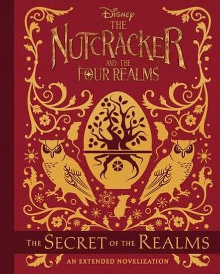 Nutcracker and the Four Realms The : The Secret of the Realms : An Extended Novelization
