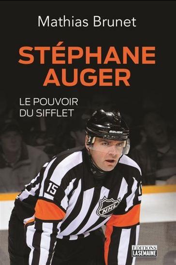 Stéphane Auger : le pouvoir du sifflet