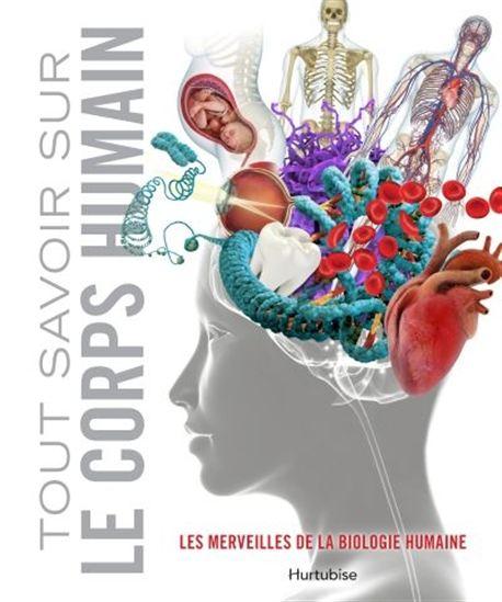 Tout savoir sur le corps humain : les merveilles de la biologie humaine