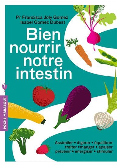 Bien nourrir notre intestin : assimiler, digérer, équilibrer, traiter, manger, apaiser, prévenir, énergiser, stimuler