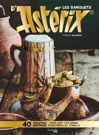 Banquets d'Astérix : 40 recettes inspirées par les voyages d'Astérix et Obélix(Les)