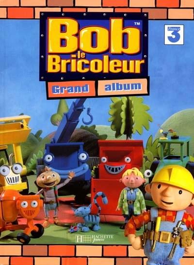 Bob Le Bricoleur Grand Album Ord 12 99 Archambault